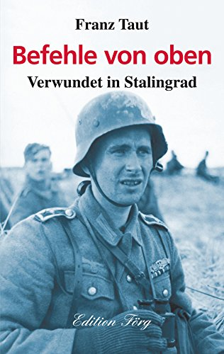 Befehle von oben - Verwundet in Stalingrad (Zeitzeugen 11)