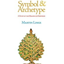 Symbol and Archetype: A Study of the Meaning of Existence by Martin Lings (2006-05-31)