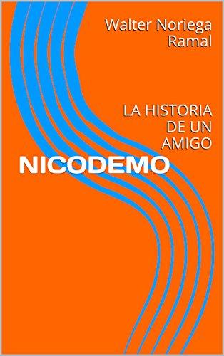 NICODEMO: LA HISTORIA DE UN AMIGO par Walter Noriega Ramal