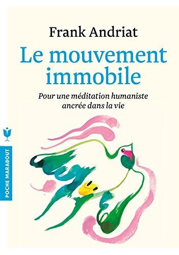 Le mouvement immobile : Pour une méditation humaniste ancrée dans la vie
