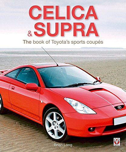 Toyota Celica & Supra: The book of Toyota's sports coupés (English Edition) por Brian Long