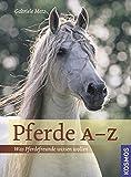 Pferde A-Z: Was Pferdefreunde wissen wollen