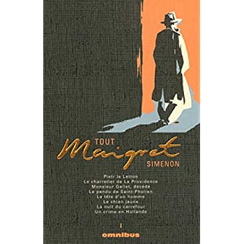 Tout Maigret, Tome 1 : Pietr le Letton ; Le charretier de la Providence ; Monsieur Gallet, décédé ; Le pendu de Saint-Pholien ; La tête d'un homme ; Le ... du carrefour ; Un crime en Hollande