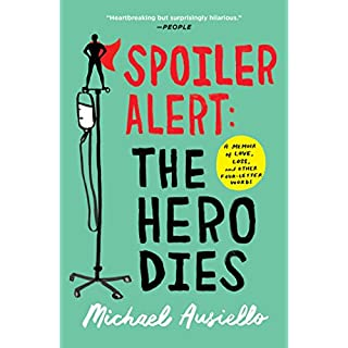 Spoiler Alert: The Hero Dies: A Memoir of Love, Loss, and Other Four-Letter Words