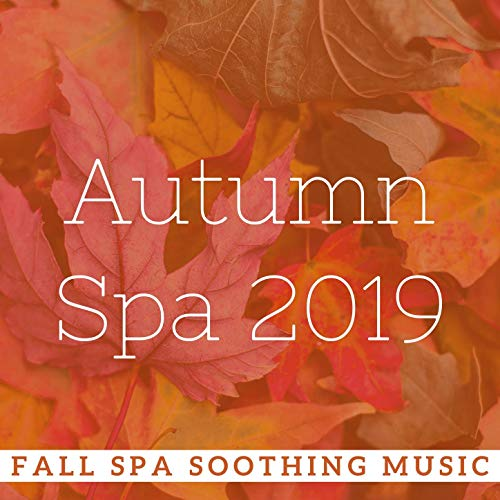 Autumn Spa 2019: Fall Spa Soothing Music for Pamper Routine