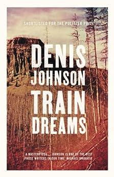 Train Dreams by [Johnson, Denis]