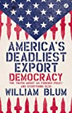 America's Deadliest Export - Democracy