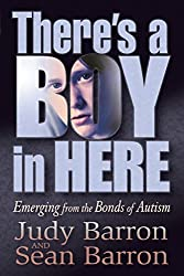 There's a Boy in Here: Emerging from the Bonds of Autism by Judy Barron (2002-01-01)