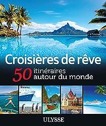 Croisières de rêve 50 itinéraires autour du monde
