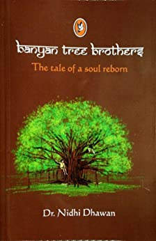 Banyan Tree Brothers: The tale of a soul reborn by [Dhawan, Nidhi]