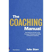 The Coaching Manual: the Definitive Guide to the Process, Principles and Skills of Personal Coaching by Starr, Julie (2010) Paperback