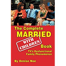 The Complete Married…With Children Book: TV's Dysfunctional Family Phenomenon (English Edition)