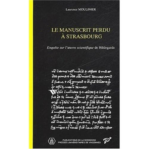 Le manuscrit perdu à Strasbourg. Enquête sur l'oeuvre scientifique de Hildegarde