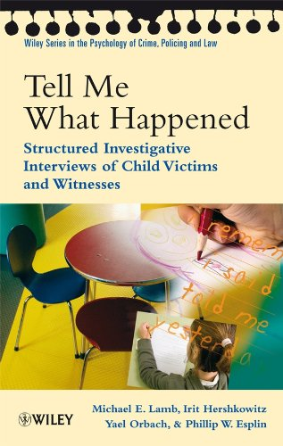 Tell Me What Happened: Structured Investigative Interviews of Child Victims and Witnesses (Wiley Series in Psychology of Crime, Policing and Law)
