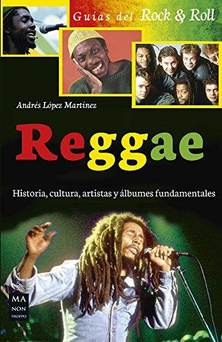 Reggae: Historia, cultura artistas y álbumes fundamentales (Guías Del Rock & Roll)