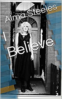 I Believe by [Steeles, Alma]