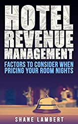 Hotel Revenue Management: Factors to Consider When Pricing Your Room Nights (English Edition)