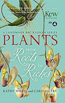 Plants: From Roots to Riches by [Willis, Kathy, Carolyn Fry]