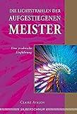 Die Lichtstrahlen der Aufgestiegenen Meister: Eine praktische Einführung