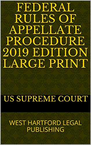 FEDERAL RULES OF APPELLATE PROCEDURE 2019 EDITION LARGE PRINT: WEST HARTFORD LEGAL PUBLISHING (English Edition)