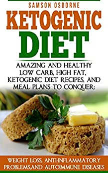 Ketogenic Diet: Amazing And Healthy - Low Carb, High Fat ...