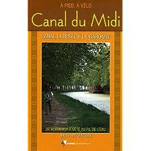 Canal du Midi : A pied, à vélo de Bordeaux à Sète au fil de l'eau