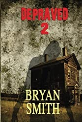 Depraved 2 (Volume 2) by Bryan Smith (2014-01-08)