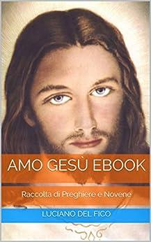 Amo Gesù Ebook: Raccolta di Preghiere e Novene di [Del Fico, Luciano]