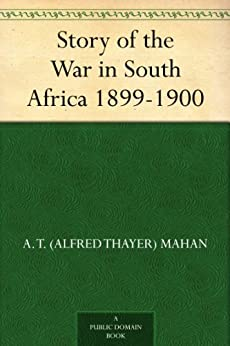 Story of the War in South Africa 1899-1900 by [Mahan, A. T. (Alfred Thayer)]