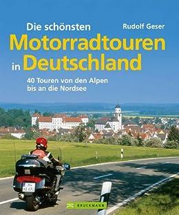 Die schönsten Motorradtouren in Deutschland: 40 Touren von den Alpen bis an die Nordsee von [Geser, Rudolf]