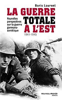 Guerre totale à l'Est: Nouvelles perspectives sur la guerre germano-soviétique (1941-1945) (HISTOIRE)