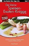 Der kleine Speisen-Exoten-Knigge 2100: Umgang mit schwierig zu essenden Speisen, exotischen Früchten und Sushi