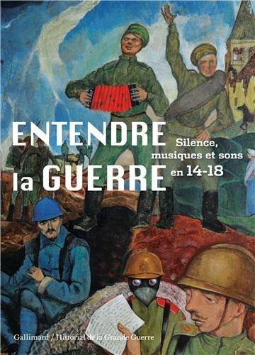 Entendre la guerre: Silence, musiques et sons en 14-18 par Laurent Véray
