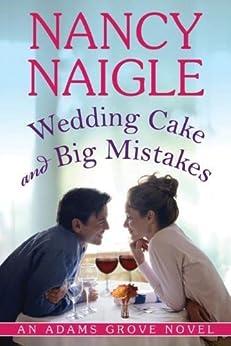 Wedding Cake and Big Mistakes (An Adams Grove Novel Book 3) by [Naigle, Nancy]
