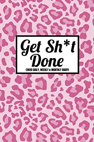Get Sh*t Done (2020 Daily, Weekly & Monthly Diary): Calendar Planner For Women (Week To View and Month To View) With BONUS Goals Planner Section ... Size|Stylish Pink Animal Print Design - Lux Leopard