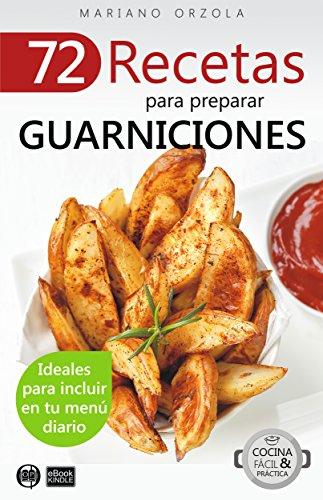 72 RECETAS PARA PREPARAR GUARNICIONES: Ideales para incluir en tu menú diario (Colección Cocina Fácil & Práctica nº 32)