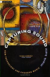 Capturing Sound: How Technology Has Changed Music (Roth Family Foundation Music in America Book) by Mark Katz (2004-10-22)