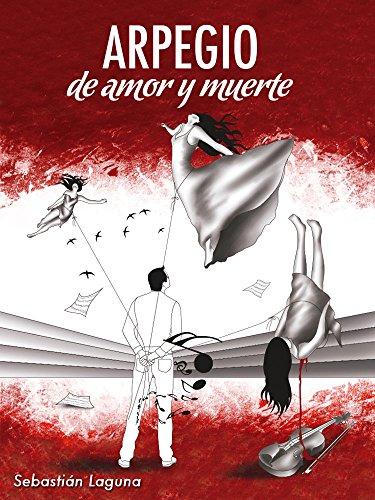 Arpegio de Amor y Muerte por Sebastián Laguna