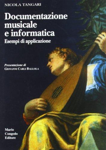 Documentazione musicale e informatica. Esempi di applicazione (Dip. beni arti storia. Sez. saggi e testi)