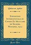 Exposition Internationale Du Canada Et Seculaire de Selkirk, Winnipeg, 1912 (Classic Reprint)
