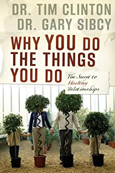 Why You Do the Things You Do: The Secret to Healthy Relationships (English Edition) par [Clinton, Tim, Sibcy, Gary]