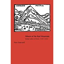 [( Miners of the Red Mountain: Indian Labor in Potosi, 1545-1650 )] [by: Peter Bakewell] [Jan-2010]
