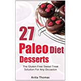 27 Paleo Diet Desserts:: The Gluten-Free Sweet Treat Solution For Any Occasion (English Edition)