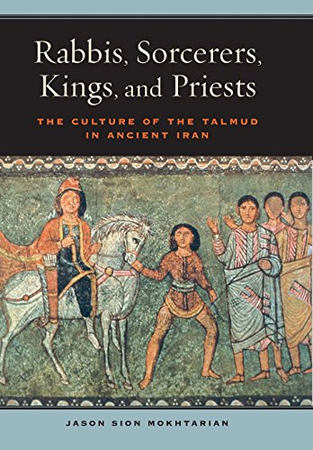 Rabbis, Sorcerers, Kings, and Priests: The Culture of the Talmud in Ancient Iran (S. Mark Taper Foundation Book in Jewish Studies) -