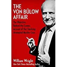The Von Bülow Affair: The Objective Behind-the-Scenes Account of the Shocking Attempted Murder Case (English Edition)