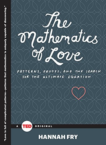The Mathematics of Love: Patterns, Proofs, and the Search for the Ultimate Equation (TED Books) (English Edition) por Hannah Fry