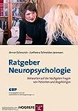 Ratgeber Neuropsychologie: Antworten auf die häufigsten Fragen von Patienten und Angehörigen