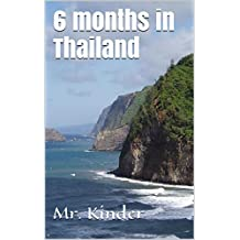 6 months in Thailand (English Edition)