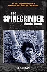 The Spinegrinder Movie Book: The Most Comprehensive Guide to Movies That Most Critics Won't Write About