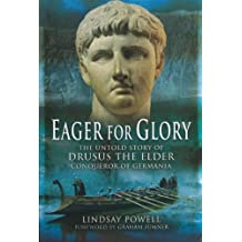 Eager for Glory: The Untold Story of Drusus the Elder, Conqueror of Germania by Lindsay Powell (2011-03-23)